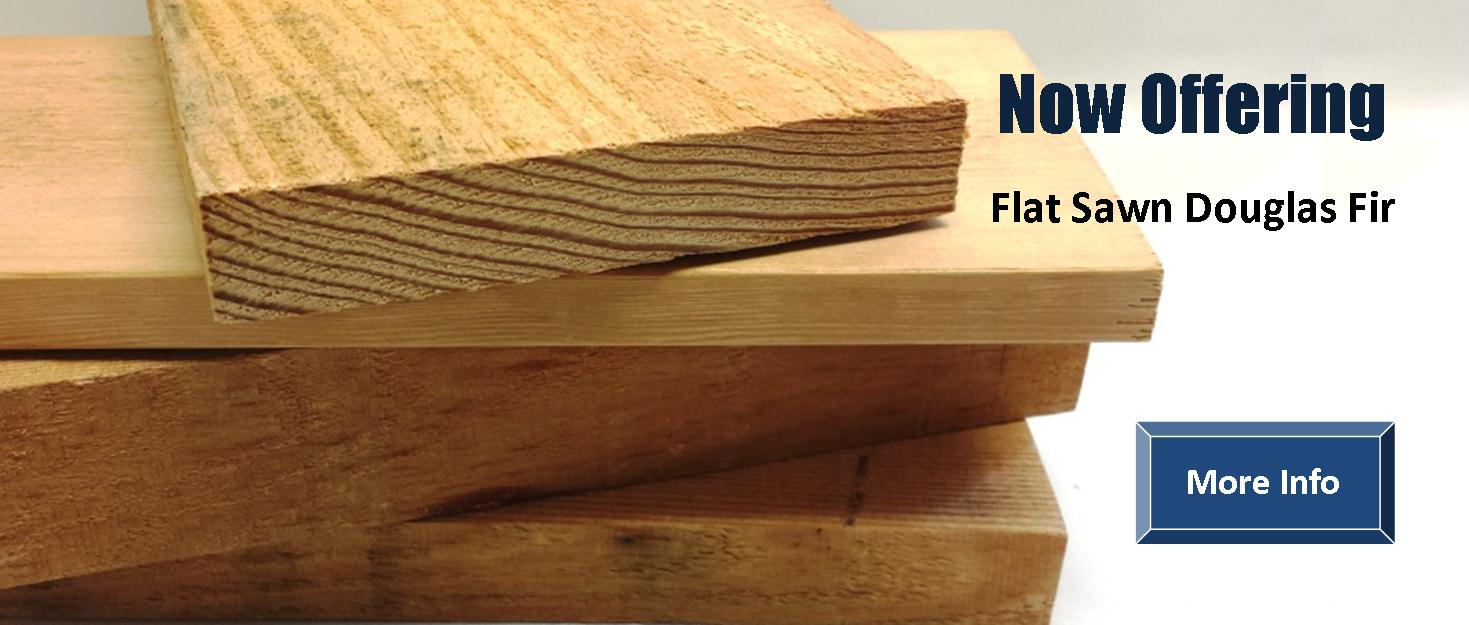 Now Offering Flat Sawn Douglas Fir. Click for more info.